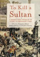 Cover image for To kill a sultan : a transnational history of the attempt on Abdülhamid II (1905)