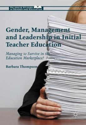 Cover image for Gender, Management and Leadership in Initial Teacher Education Managing to Survive in the Education Marketplace?