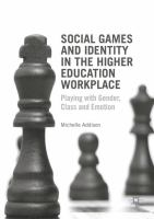 Cover image for Social Games and Identity in the Higher Education Workplace Playing with Gender, Class and Emotion