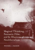 Cover image for Magical Thinking, Fantastic Film, and the Illusions of Neoliberalism