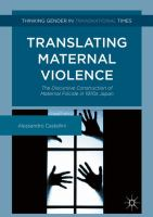 Cover image for Translating Maternal Violence The Discursive Construction of Maternal Filicide in 1970s Japan