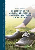 Cover image for Constructing the Adolescent Reader in Contemporary Young Adult Fiction