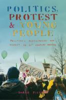 Cover image for Politics, Protest and Young People Political Participation and Dissent in 21st Century Britain