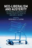 Cover image for Neo-Liberalism and Austerity The Moral Economies of Young People's Health and Well-being