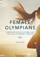 Cover image for Female Olympians A Mediated Socio-Cultural and Political-Economic Timeline
