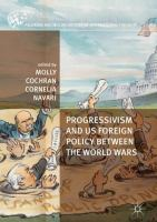 Cover image for Progressivism and US Foreign Policy between the World Wars
