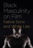 Cover image for Black Masculinity on Film Native Sons and White Lies