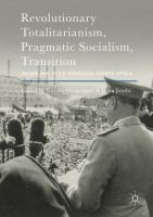 Cover image for Revolutionary Totalitarianism, Pragmatic Socialism, Transition Volume One, Tito's Yugoslavia, Stories Untold