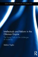 Cover image for Intellectuals and reform in the Ottoman Empire : the Young Turks on the challenges of modernity