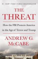 Cover image for The threat how the FBI protects America in the age of terror and Trump