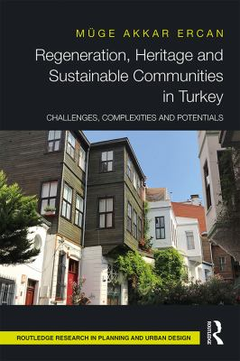 Cover image for Regeneration, heritage and sustainable communities in Turkey challenges, complexities and potentials