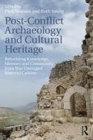 Cover image for Post-conflict archaeology and cultural heritage : rebuilding knowledge, memory and community from war-damaged material culture