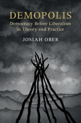 Cover image for Demopolis : democracy before liberalism in theory and practice