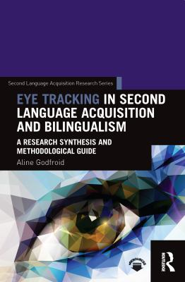 Cover image for Eye tracking in second language acquisition and bilingualism A research synthesis and methodological guide.