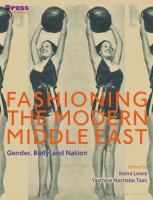Cover image for Fashioning the modern Middle East : gender, body, and nation