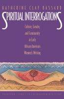 Cover image for Spiritual interrogations culture, gender, and community in early African American women's writing