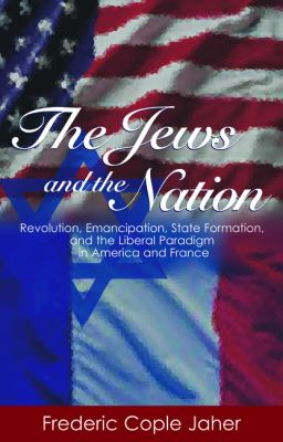 Cover image for The Jews and the Nation Revolution, Emancipation, State Formation, and the Liberal Paradigm in America and France