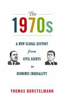 Cover image for The 1970s A New Global History from Civil Rights to Economic Inequality