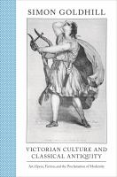 Cover image for Victorian Culture and Classical Antiquity Art, Opera, Fiction, and the Proclamation of Modernity