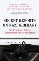 Cover image for Secret Reports on Nazi Germany The Frankfurt School Contribution to the War Effort