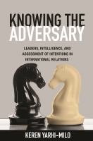 Cover image for Knowing the adversary leaders, intelligence, and assessment of intentions in international relations