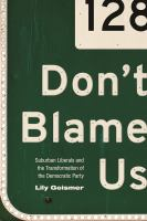 Cover image for Don't Blame Us Suburban Liberals and the Transformation of the Democratic Party