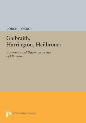 Cover image for Galbraith, Harrington, Heilbroner Economics and Dissent in an Age of Optimism