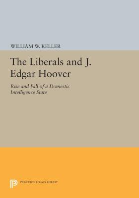 Cover image for The Liberals and J. Edgar Hoover Rise and Fall of a Domestic Intelligence State