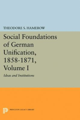 Cover image for Social Foundations of German Unification, 1858-1871, Volume I [Volume 1], Ideas and institutions