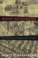 Cover image for Good Neighbors The Democracy of Everyday Life in America