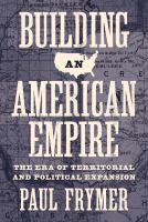 Cover image for Building an American Empire The Era of Territorial and Political Expansion