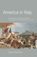 Cover image for America in Italy The United States in the Political Thought and Imagination of the Risorgimento, 1763–1865