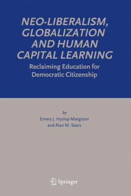 Cover image for Neo-Liberalism, Globalization and Human Capital Learning Reclaiming Education for Democratic Citizenship