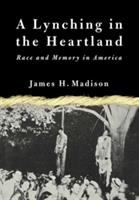 Cover image for A lynching in the heartland : race and memory in America.