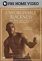 Cover image for Unforgivable blackness the rise and fall of Jack Johnson