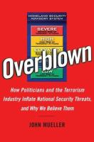 Cover image for Overblown : how politicians and the terrorism industry inflate national security threats, and why we believe them