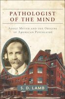Cover image for Pathologist of the Mind Adolf Meyer and the Origins of American Psychiatry