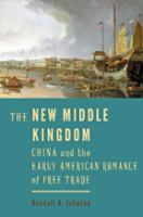 Cover image for The new Middle Kingdom : China and the early American romance of free trade