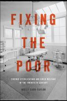 Cover image for Fixing the Poor Eugenic Sterilization and Child Welfare in the Twentieth Century