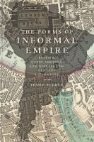 Cover image for The forms of informal empire:  Britain, Latin America, and nineteenth-century literature