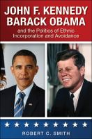 Cover image for John F. Kennedy, Barack Obama, and the Politics of Ethnic Incorporation and Avoidance