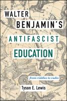 Cover image for Walter Benjamin's antifascist education : from riddles to radio