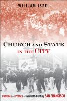 Cover image for Church and state in the city Catholics and politics in twentieth-century San Francisco