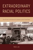 Cover image for Extraordinary racial politics : four events in the informal Constitution of the United States