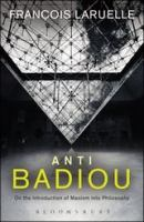 Cover image for Anti-Badiou : on the introduction of Maoism into philosophy