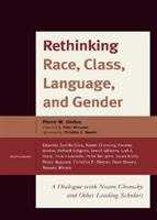 Cover image for Rethinking race, class, language, and gender : a dialogue with Noam Chomsky and other leading scholars