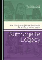 Cover image for Suffragette legacy : how does the history of feminism inspire current thinking in Manchester
