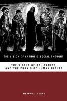 Cover image for The vision of Catholic social thought the virtue of solidarity and the praxis of human rights