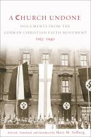 Cover image for A Church Undone Documents from the German Christian Faith Movement, 1932-1940