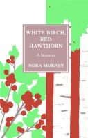 Cover image for White Birch, Red Hawthorn A Memoir